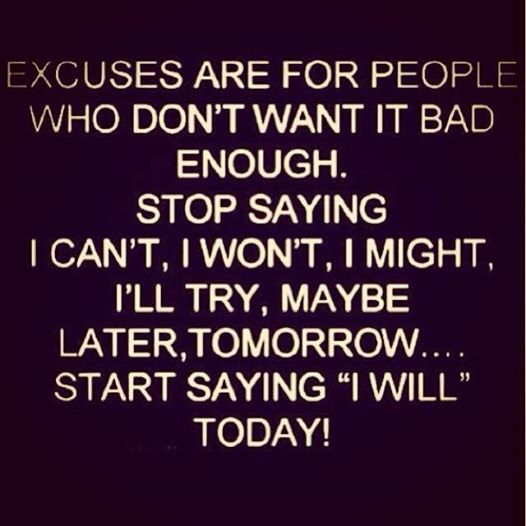 Excuses? Forget them.